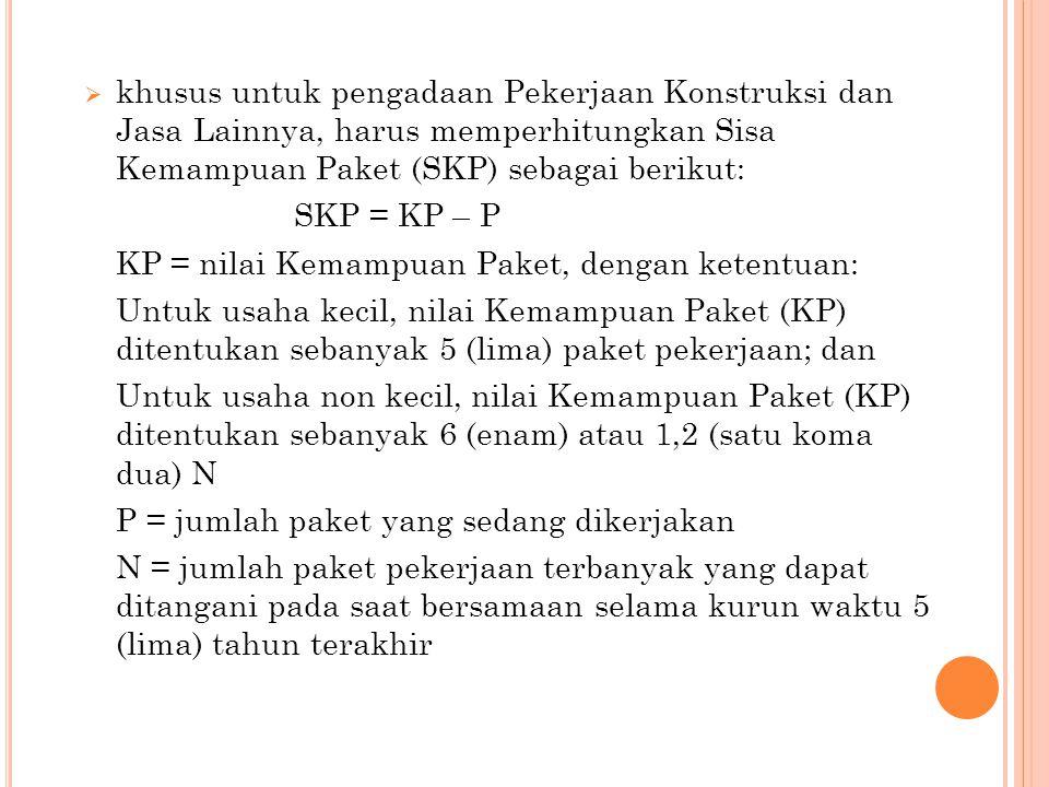 khusus untuk pengadaan Pekerjaan Konstruksi dan Jasa Lainnya, harus memperhitungkan Sisa Kemampuan Paket (SKP) sebagai berikut:
