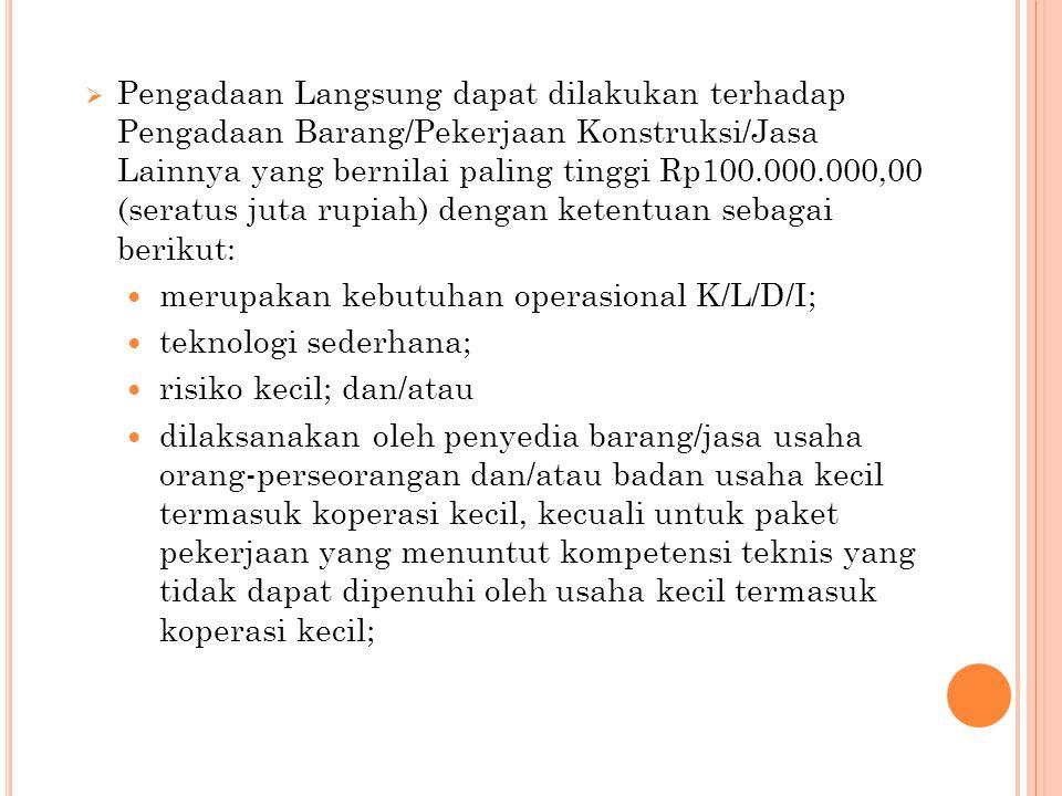 Pengadaan Langsung dapat dilakukan terhadap Pengadaan Barang/Pekerjaan Konstruksi/Jasa Lainnya yang bernilai paling tinggi Rp100.000.000,00 (seratus juta rupiah) dengan ketentuan sebagai berikut: