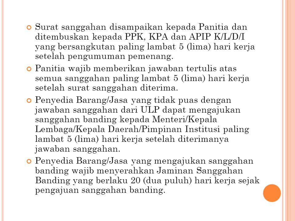 Surat sanggahan disampaikan kepada Panitia dan ditembuskan kepada PPK, KPA dan APIP K/L/D/I yang bersangkutan paling lambat 5 (lima) hari kerja setelah pengumuman pemenang.