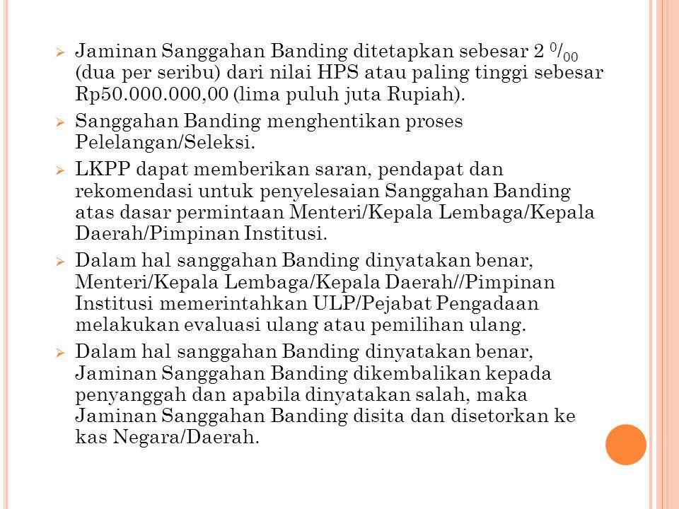 Jaminan Sanggahan Banding ditetapkan sebesar 2 0/00 (dua per seribu) dari nilai HPS atau paling tinggi sebesar Rp50.000.000,00 (lima puluh juta Rupiah).