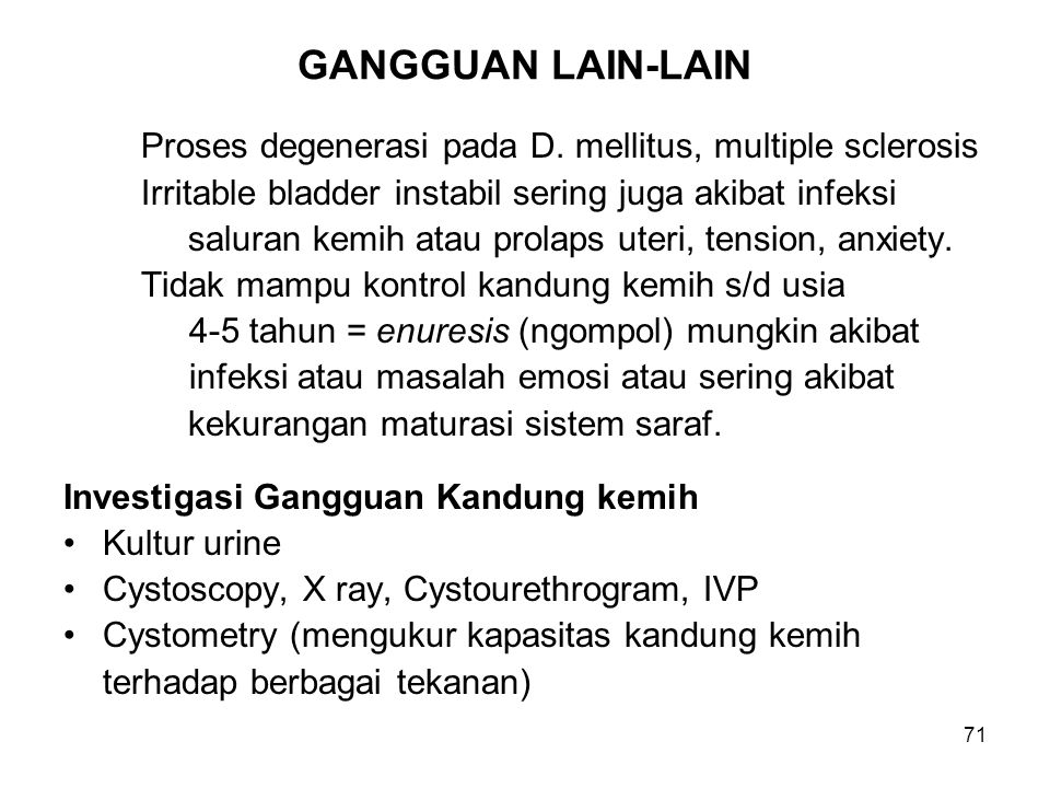 GANGGUAN LAIN-LAIN Proses degenerasi pada D. mellitus, multiple sclerosis. Irritable bladder instabil sering juga akibat infeksi.
