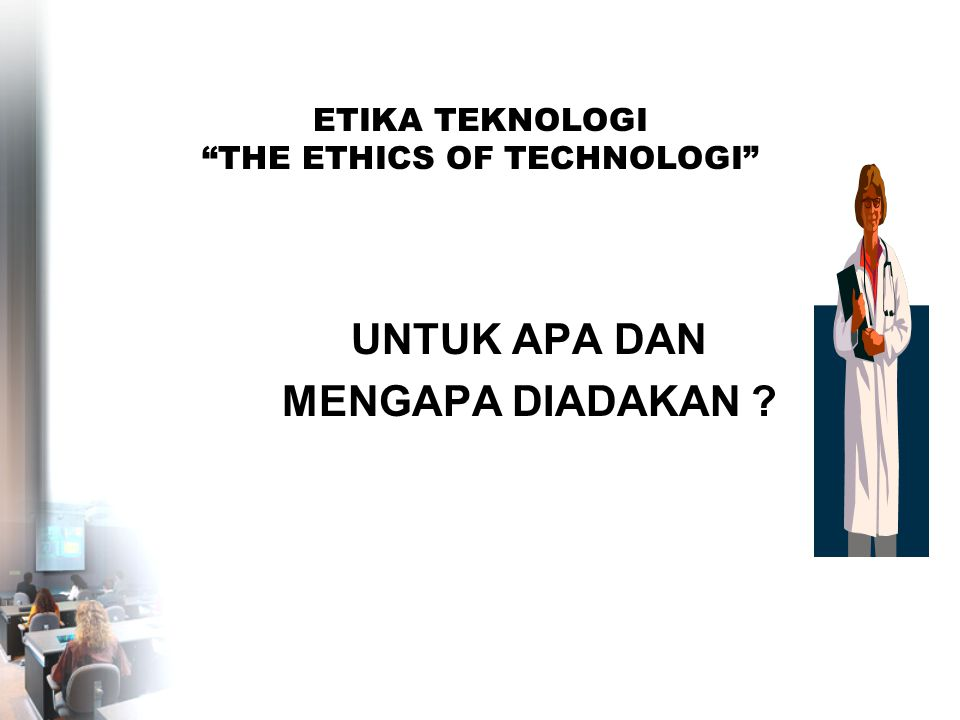 ETIKA TEKNOLOGI THE ETHICS OF TECHNOLOGI