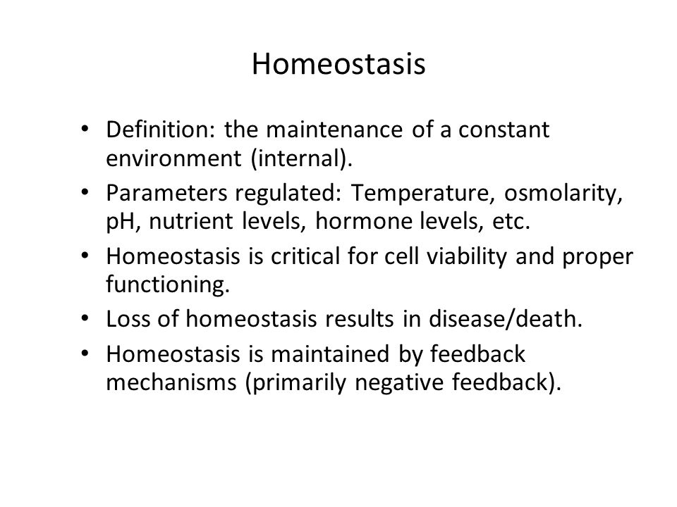 Homeostasis Definition: the maintenance of a constant environment (internal).