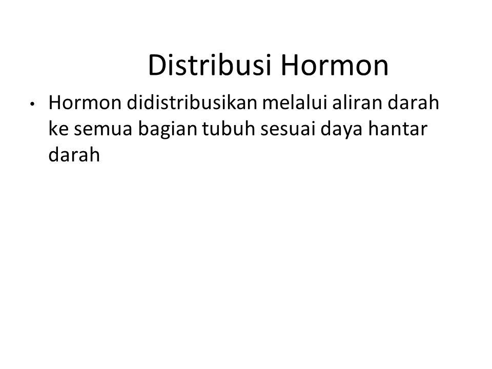 Distribusi Hormon Hormon didistribusikan melalui aliran darah ke semua bagian tubuh sesuai daya hantar darah.