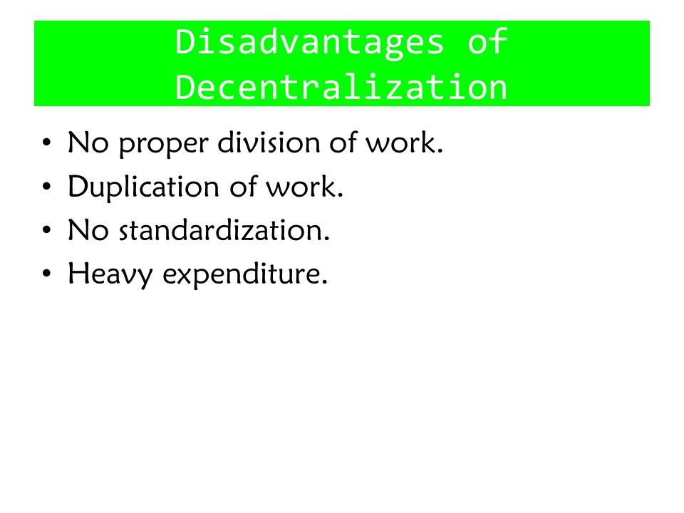 Disadvantages of Decentralization
