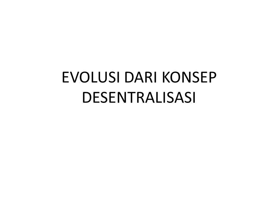 EVOLUSI DARI KONSEP DESENTRALISASI