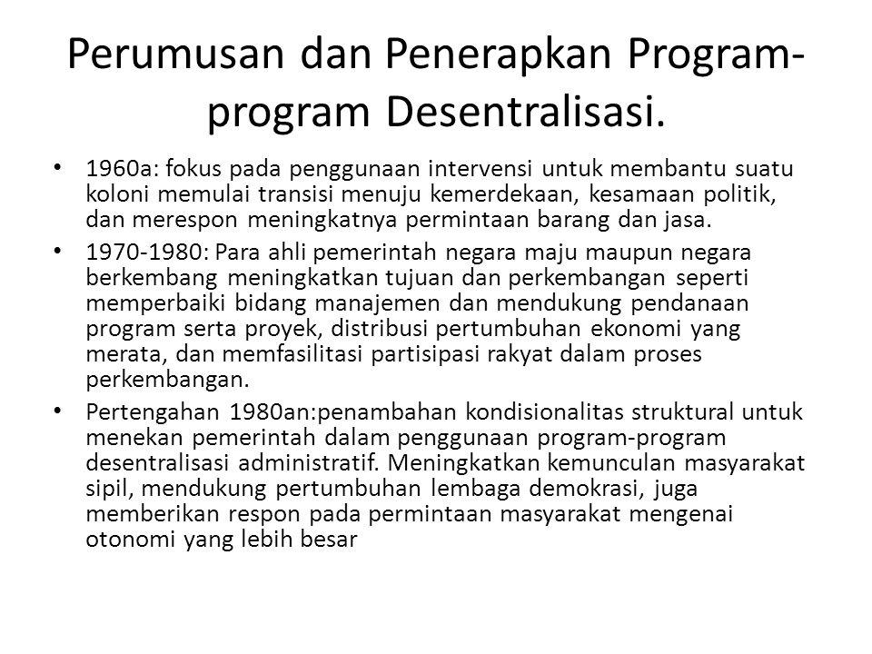 Perumusan dan Penerapkan Program-program Desentralisasi.