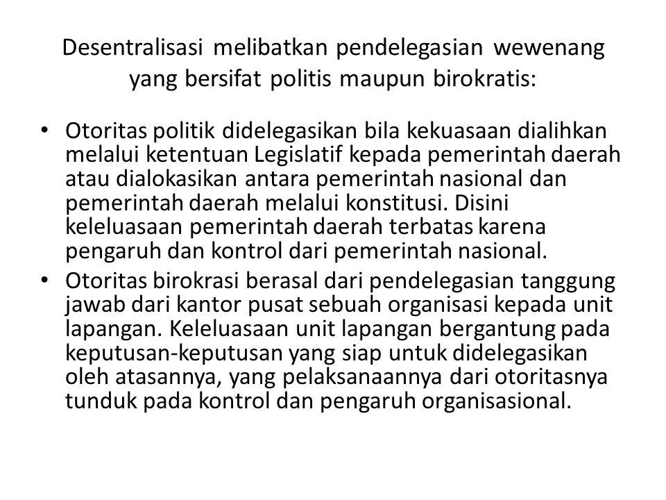 Desentralisasi melibatkan pendelegasian wewenang yang bersifat politis maupun birokratis: