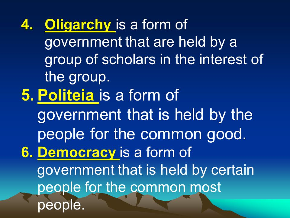 Oligarchy is a form of government that are held by a group of scholars in the interest of the group.