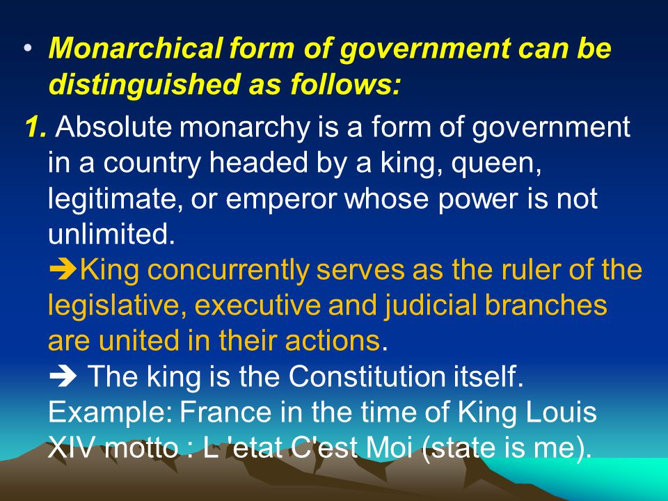 Monarchical form of government can be distinguished as follows: