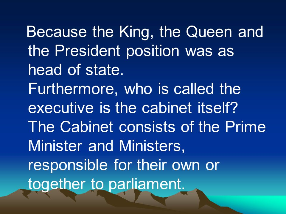 Because the King, the Queen and the President position was as head of state.