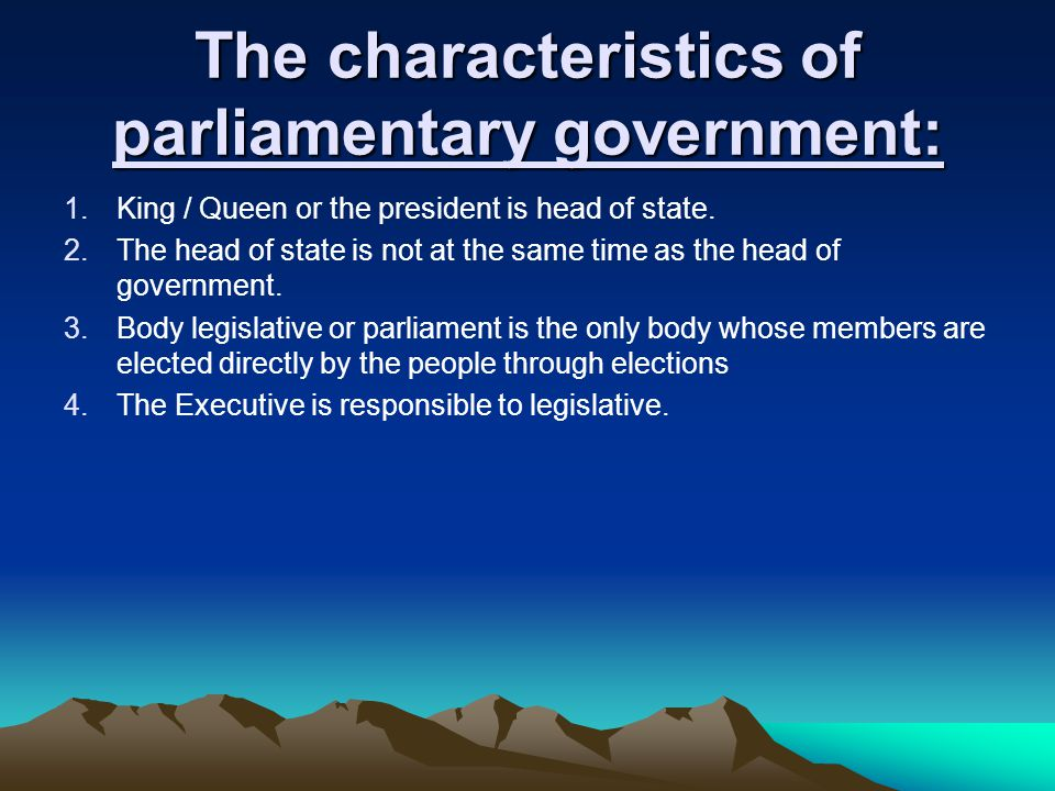 The characteristics of parliamentary government: