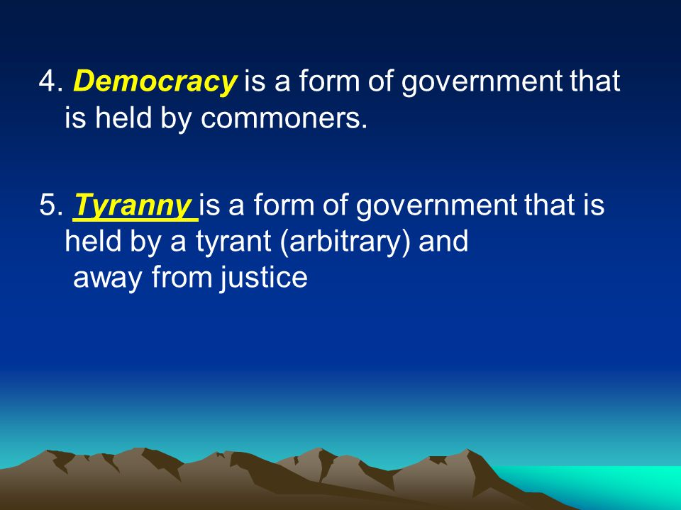 4. Democracy is a form of government that is held by commoners. 5