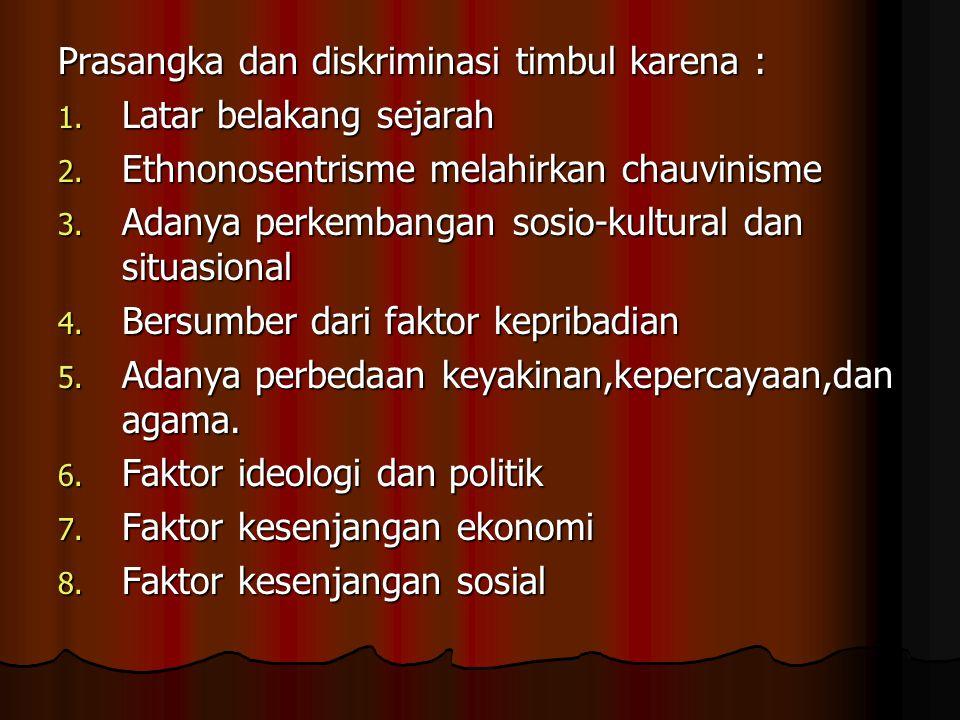 Prasangka dan diskriminasi timbul karena :