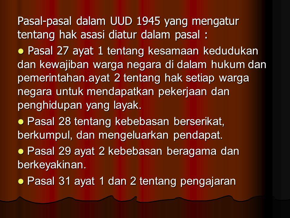 Pasal-pasal dalam UUD 1945 yang mengatur tentang hak asasi diatur dalam pasal :
