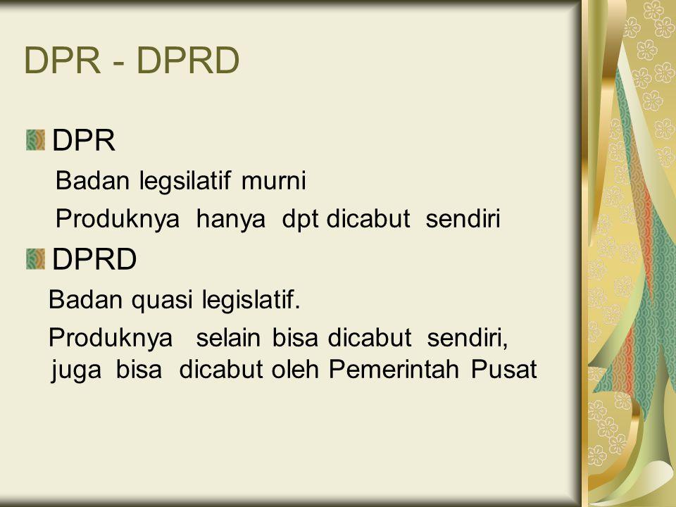 DPR - DPRD DPR DPRD Badan legsilatif murni