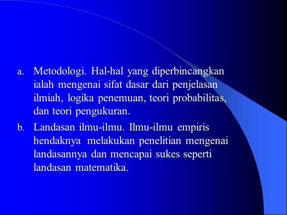 Metodologi. Hal-hal yang diperbincangkan ialah mengenai sifat dasar dari penjelasan ilmiah, logika penemuan, teori probabilitas, dan teori pengukuran.