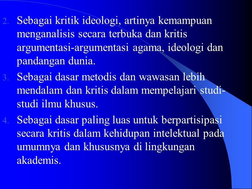 Sebagai kritik ideologi, artinya kemampuan menganalisis secara terbuka dan kritis argumentasi-argumentasi agama, ideologi dan pandangan dunia.