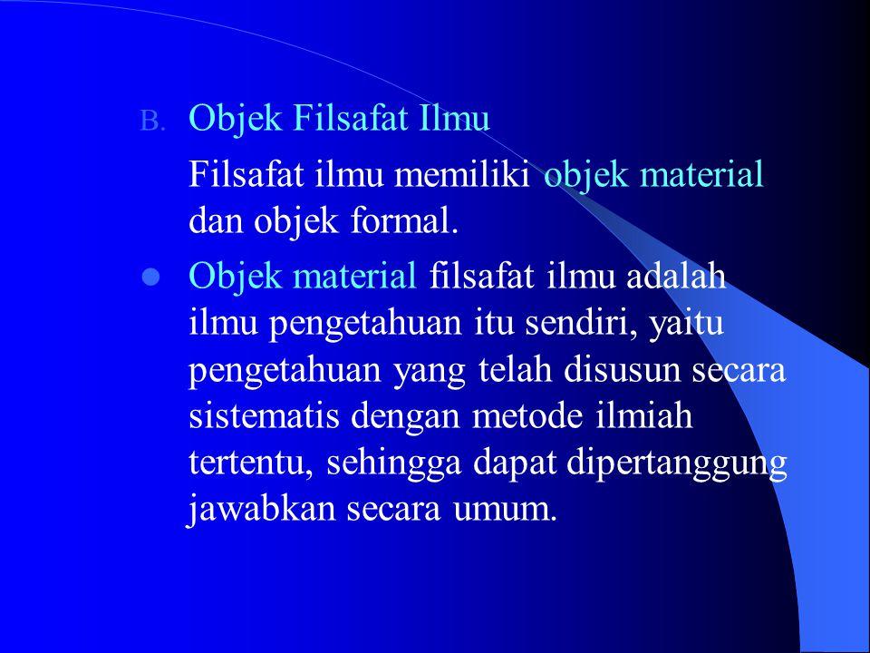 Objek Filsafat Ilmu Filsafat ilmu memiliki objek material dan objek formal.
