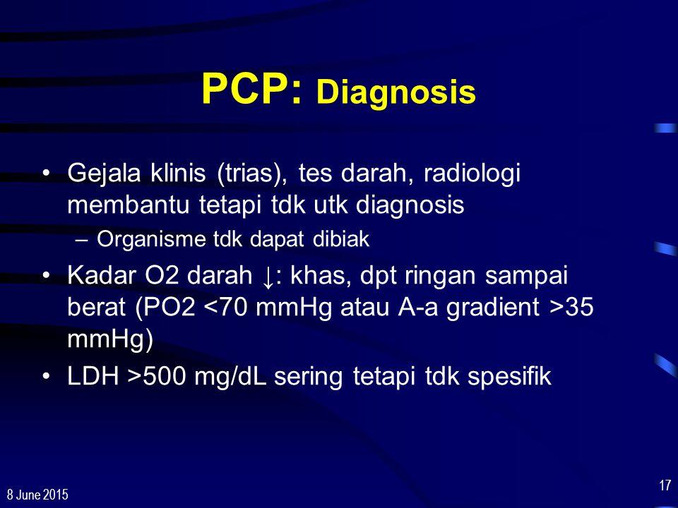 PCP: Diagnosis Gejala klinis (trias), tes darah, radiologi membantu tetapi tdk utk diagnosis. Organisme tdk dapat dibiak.