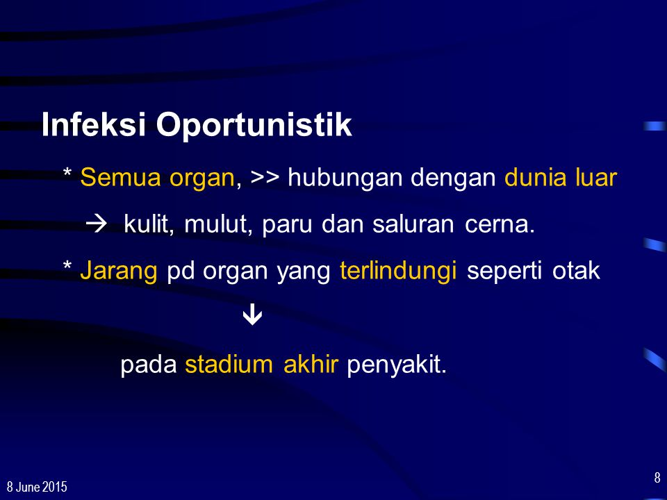 Infeksi Oportunistik * Semua organ, >> hubungan dengan dunia luar.  kulit, mulut, paru dan saluran cerna.