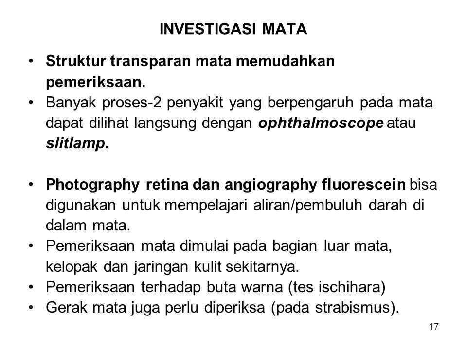 INVESTIGASI MATA Struktur transparan mata memudahkan. pemeriksaan. Banyak proses-2 penyakit yang berpengaruh pada mata.