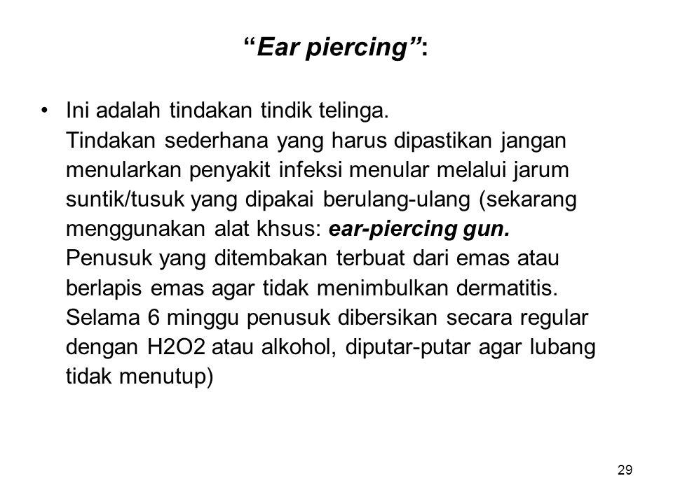 Ear piercing : Ini adalah tindakan tindik telinga. Tindakan sederhana yang harus dipastikan jangan.