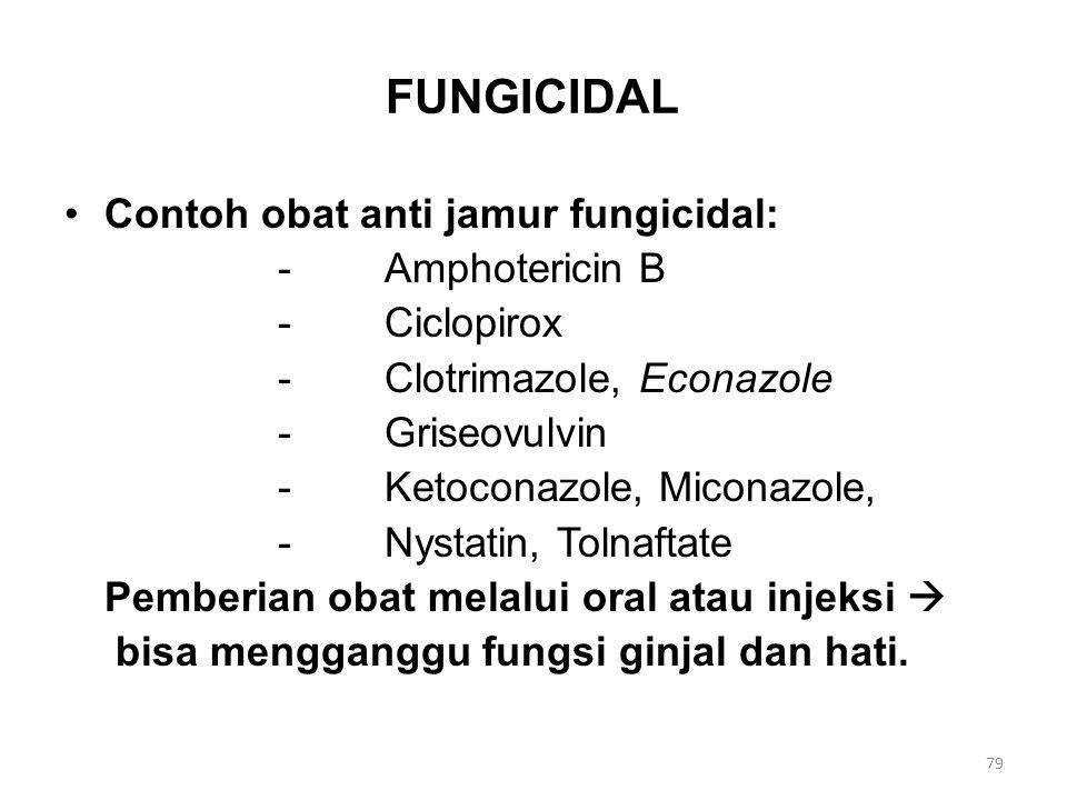 FUNGICIDAL Contoh obat anti jamur fungicidal: - Amphotericin B