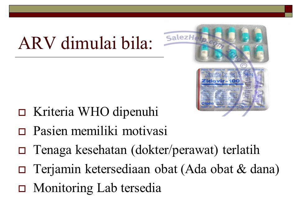 ARV dimulai bila: Kriteria WHO dipenuhi Pasien memiliki motivasi