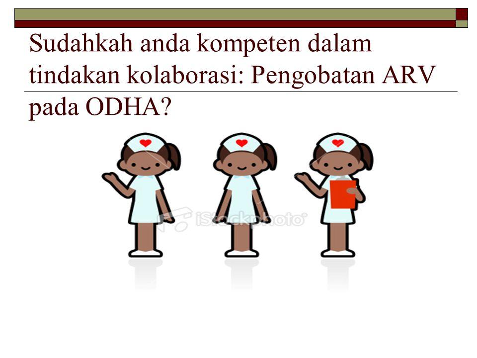Sudahkah anda kompeten dalam tindakan kolaborasi: Pengobatan ARV pada ODHA