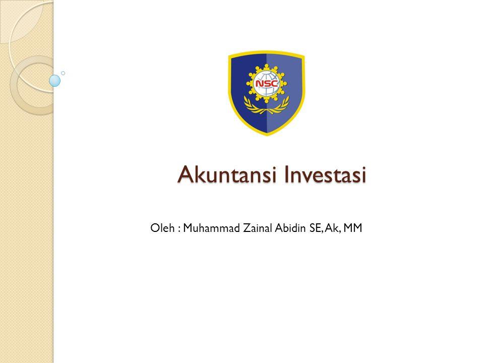 Akuntansi Investasi Oleh : Muhammad Zainal Abidin SE, Ak, MM