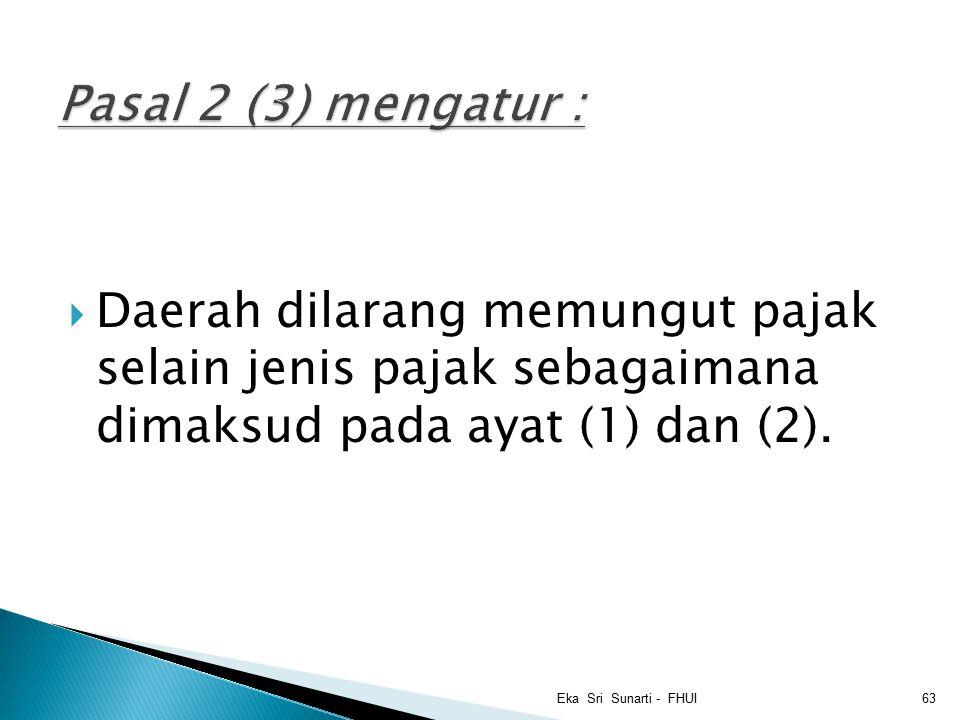 Pasal 2 (3) mengatur : Daerah dilarang memungut pajak selain jenis pajak sebagaimana dimaksud pada ayat (1) dan (2).