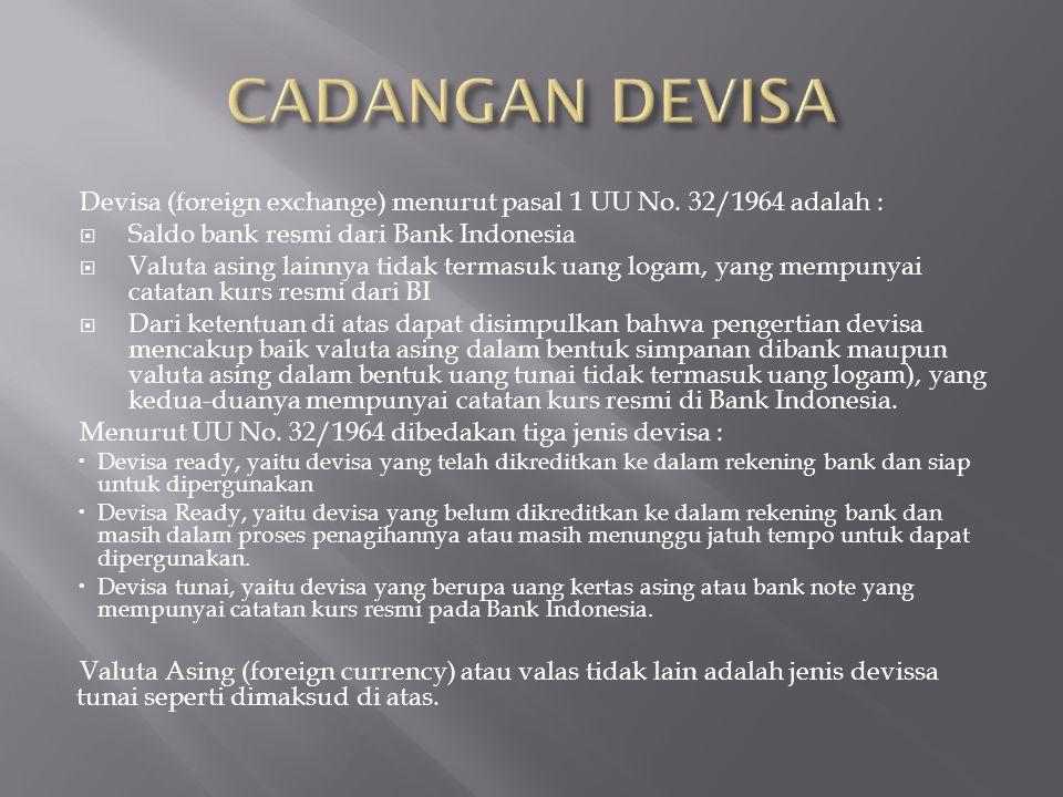 CADANGAN DEVISA Devisa (foreign exchange) menurut pasal 1 UU No. 32/1964 adalah : Saldo bank resmi dari Bank Indonesia.