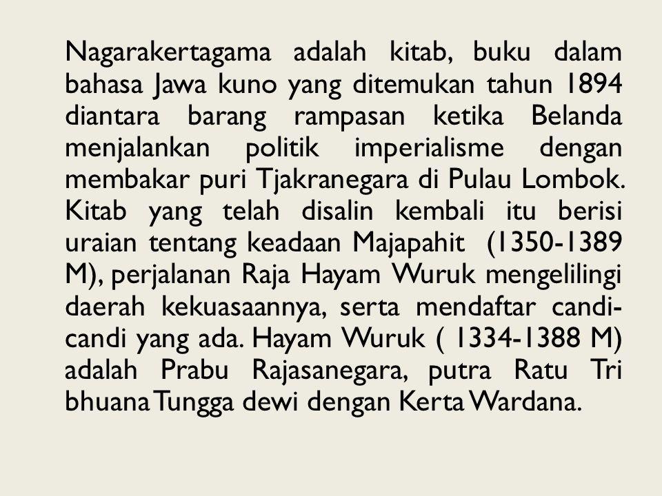 Nagarakertagama adalah kitab, buku dalam bahasa Jawa kuno yang ditemukan tahun 1894 diantara barang rampasan ketika Belanda menjalankan politik imperialisme dengan membakar puri Tjakranegara di Pulau Lombok.