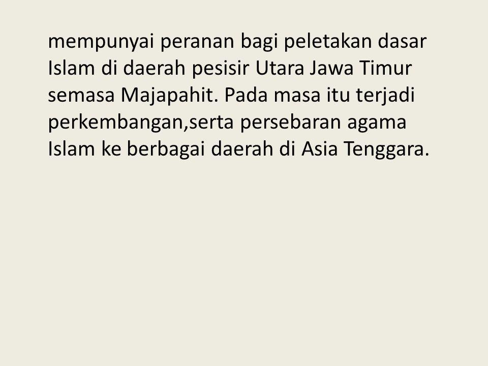 mempunyai peranan bagi peletakan dasar Islam di daerah pesisir Utara Jawa Timur semasa Majapahit.