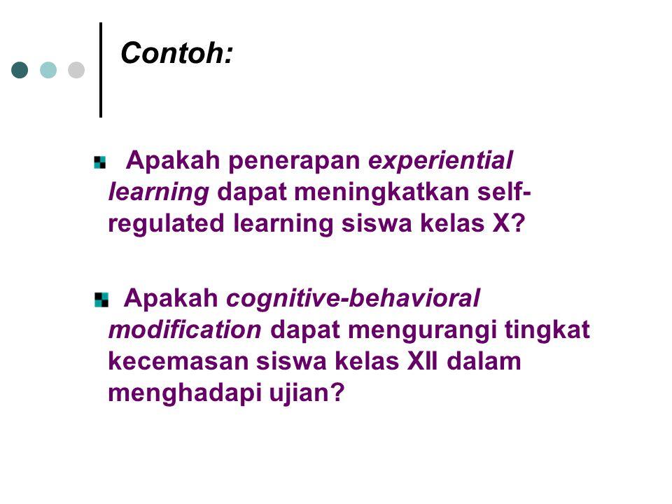 Contoh: Apakah penerapan experiential learning dapat meningkatkan self-regulated learning siswa kelas X