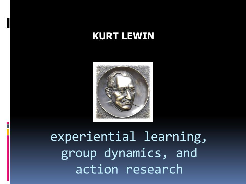 experiential learning, group dynamics, and action research