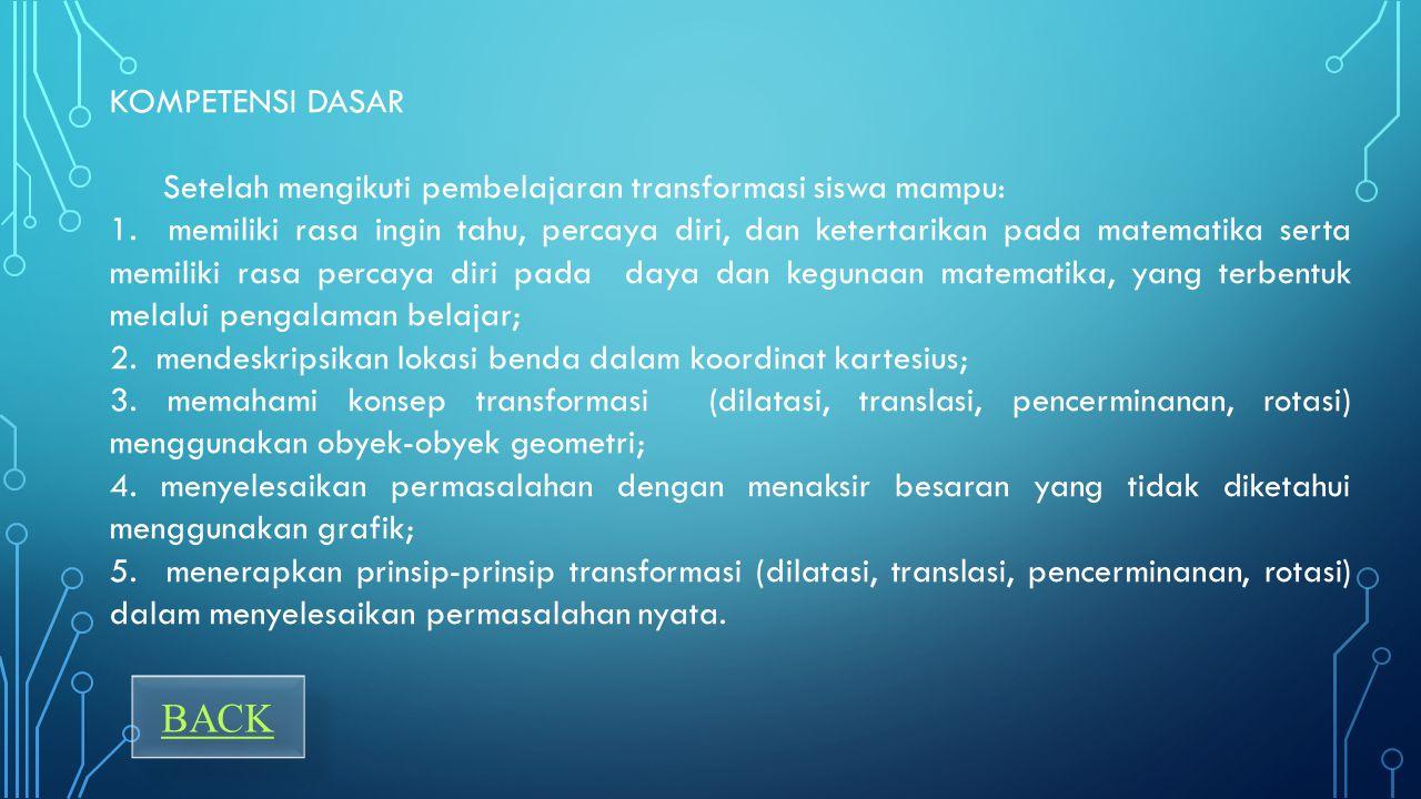 KOMPETENSI DASAR Setelah mengikuti pembelajaran transformasi siswa mampu:
