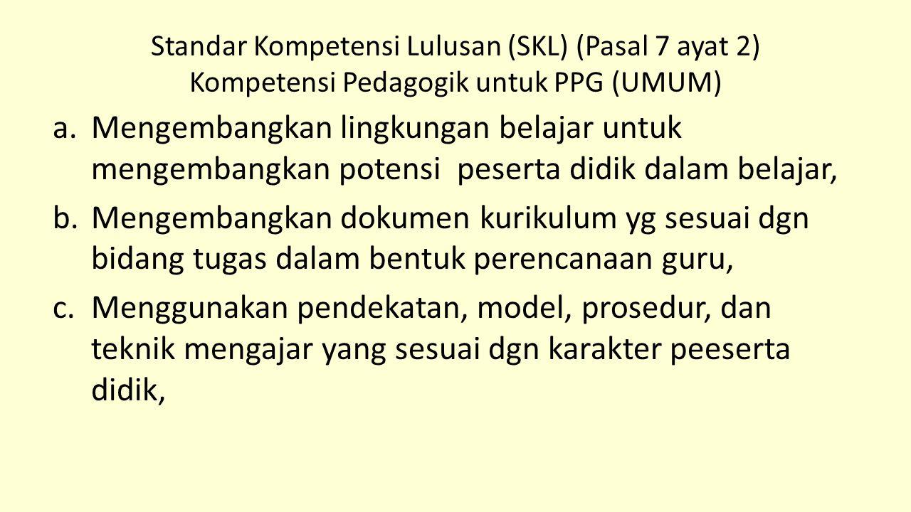 Standar Kompetensi Lulusan (SKL) (Pasal 7 ayat 2) Kompetensi Pedagogik untuk PPG (UMUM)