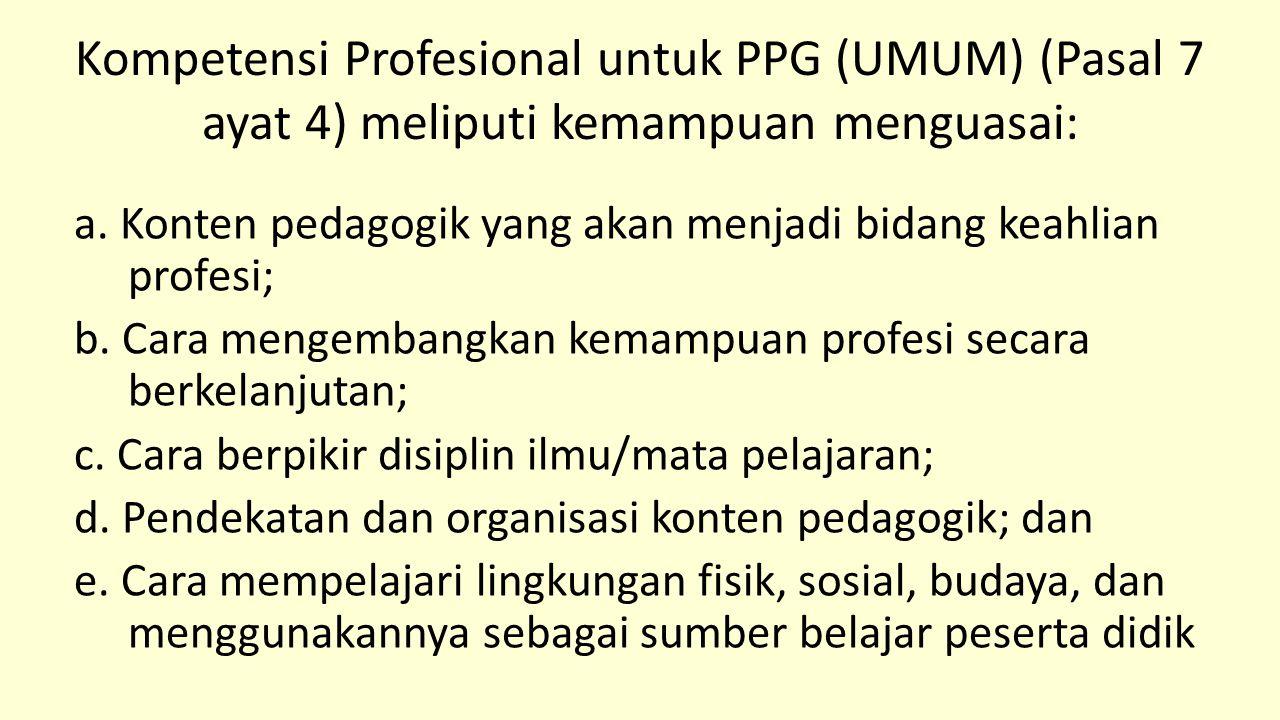 Kompetensi Profesional untuk PPG (UMUM) (Pasal 7 ayat 4) meliputi kemampuan menguasai: