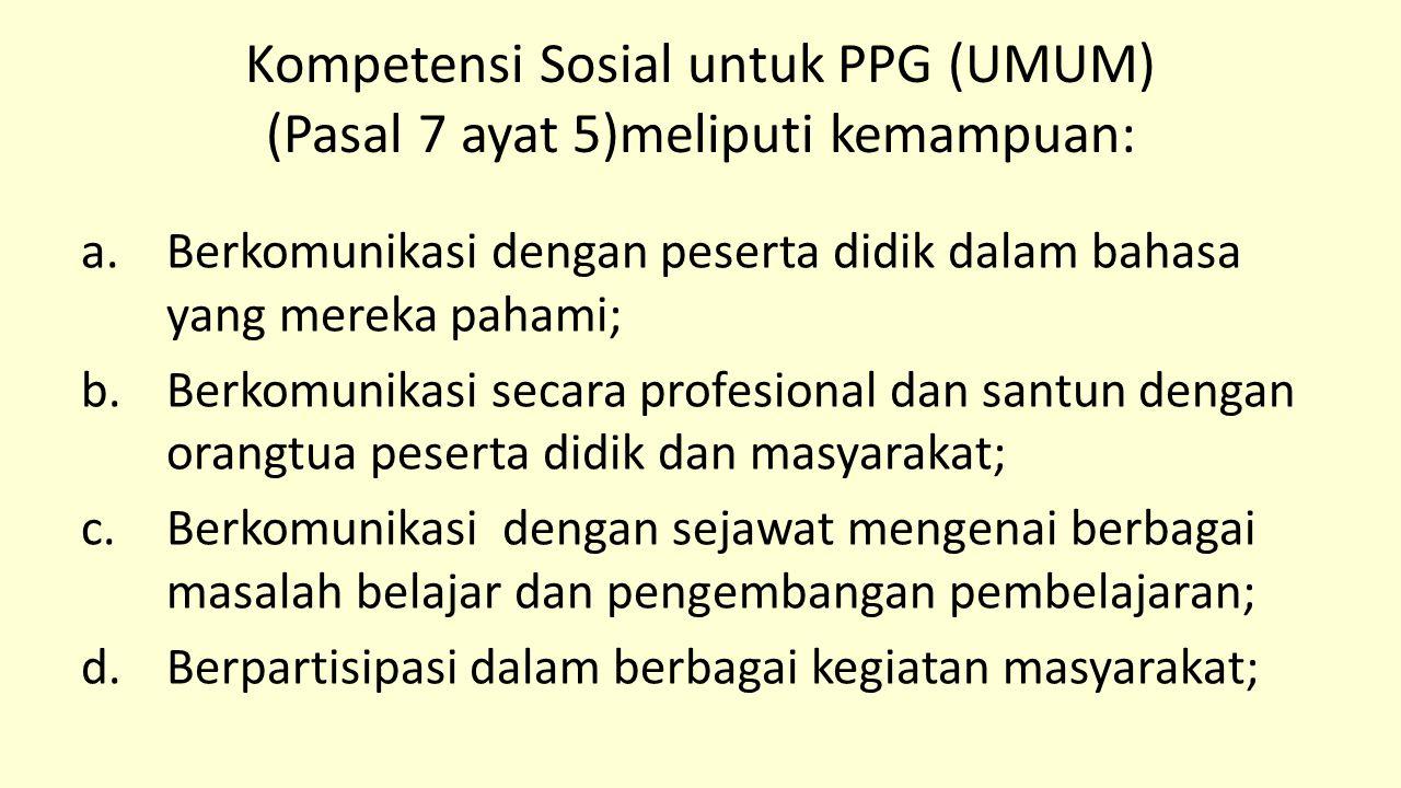 Kompetensi Sosial untuk PPG (UMUM) (Pasal 7 ayat 5)meliputi kemampuan: