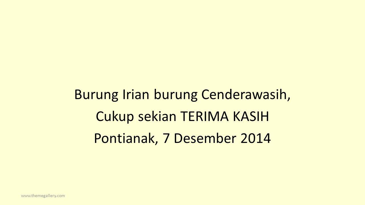 Burung Irian burung Cenderawasih, Cukup sekian TERIMA KASIH Pontianak, 7 Desember 2014