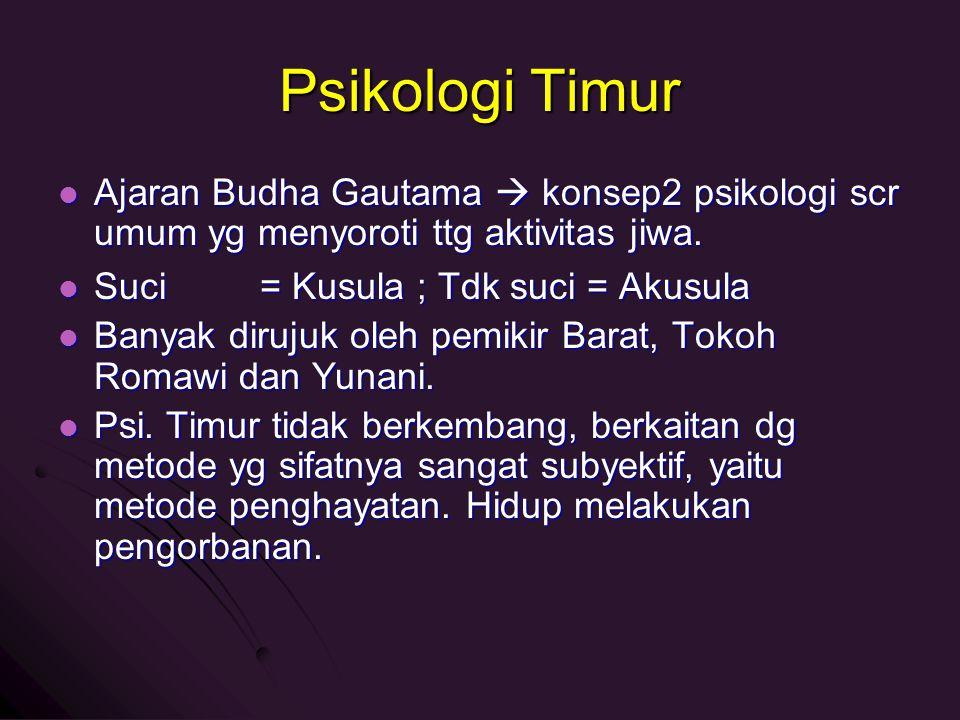 Psikologi Timur Ajaran Budha Gautama  konsep2 psikologi scr umum yg menyoroti ttg aktivitas jiwa. Suci = Kusula ; Tdk suci = Akusula.