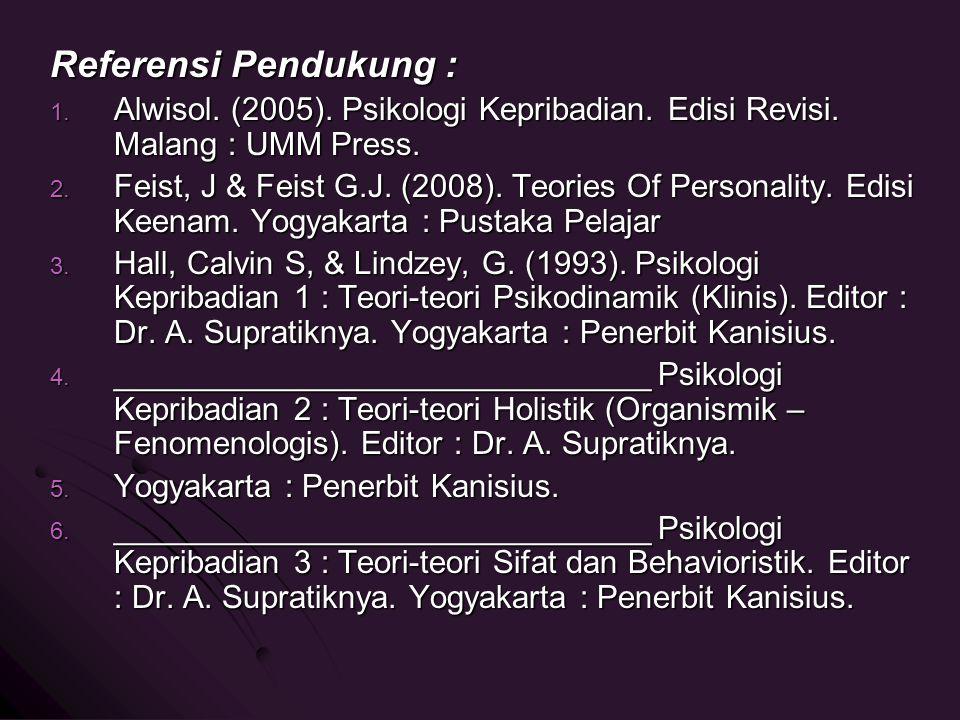 Referensi Pendukung : Alwisol. (2005). Psikologi Kepribadian. Edisi Revisi. Malang : UMM Press.