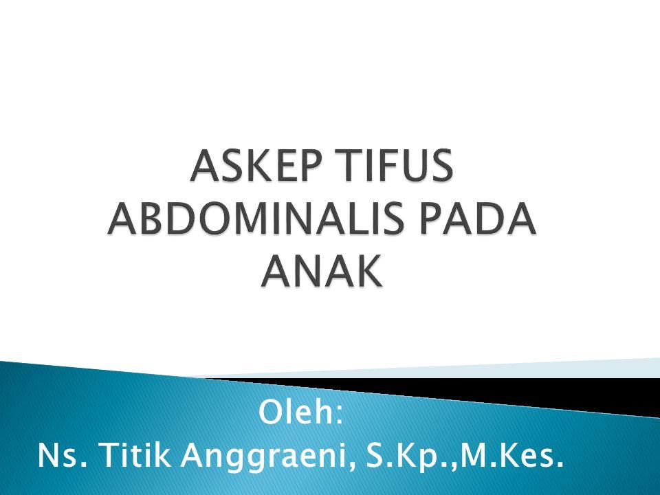 ASKEP TIFUS ABDOMINALIS PADA ANAK