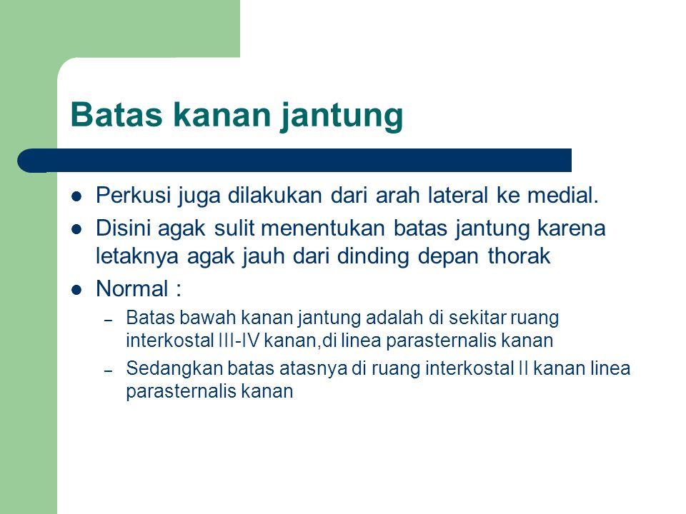 Batas kanan jantung Perkusi juga dilakukan dari arah lateral ke medial.