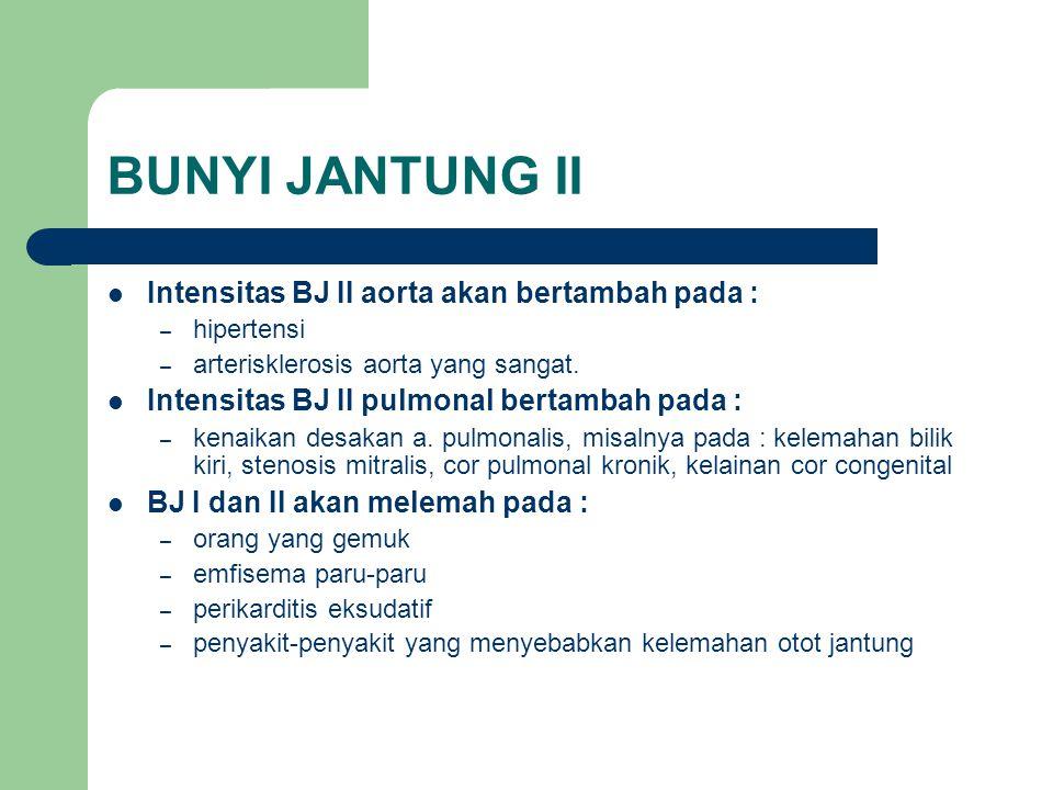 BUNYI JANTUNG II Intensitas BJ II aorta akan bertambah pada :