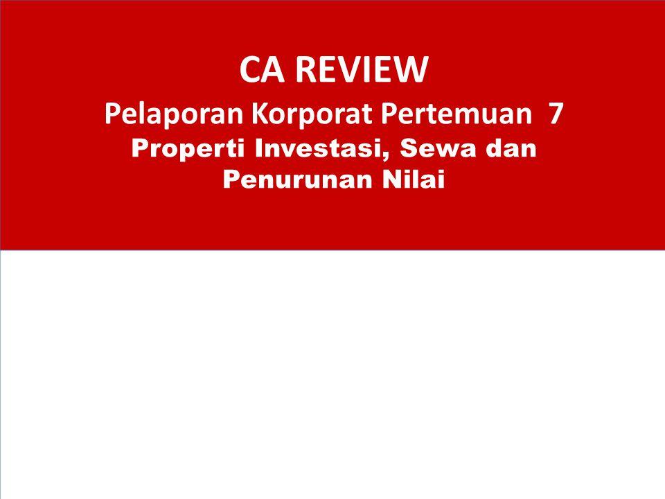 CA REVIEW Pelaporan Korporat Pertemuan 7 Properti Investasi, Sewa dan Penurunan Nilai