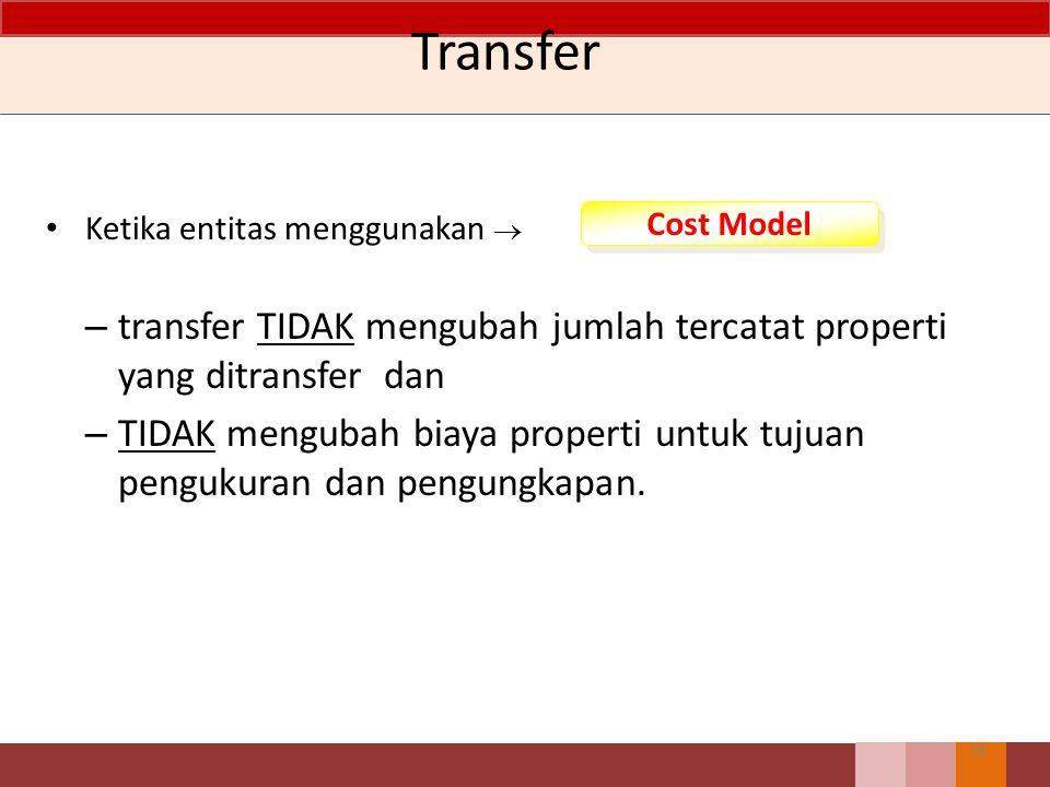 Transfer Ketika entitas menggunakan  transfer TIDAK mengubah jumlah tercatat properti yang ditransfer dan.
