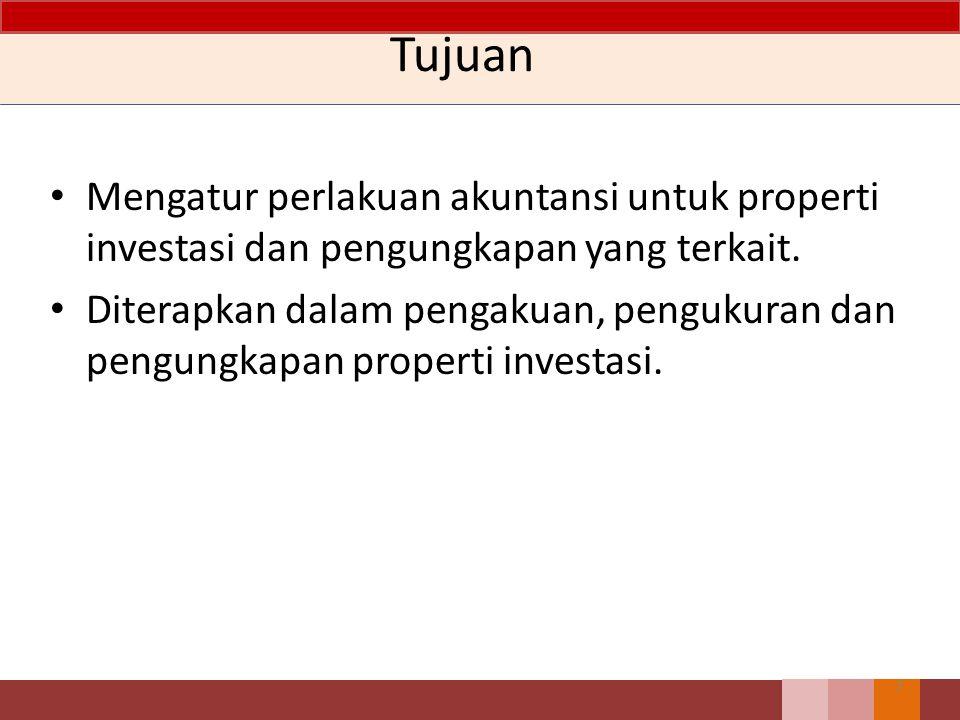 Tujuan Mengatur perlakuan akuntansi untuk properti investasi dan pengungkapan yang terkait.